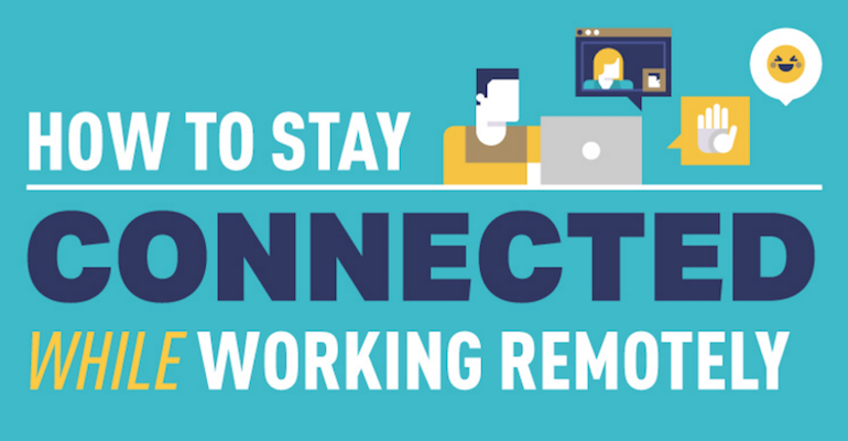 How To Stay Connected While Working Remotely