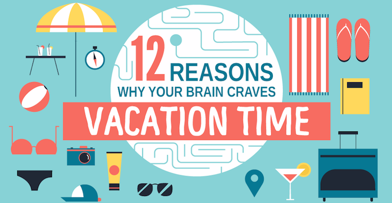 12 Reasons Why Your Brain Craves Vacation Time