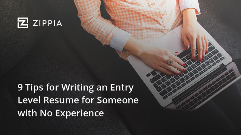 9 Tips For Writing An Entry Level Resume For Someone With No
